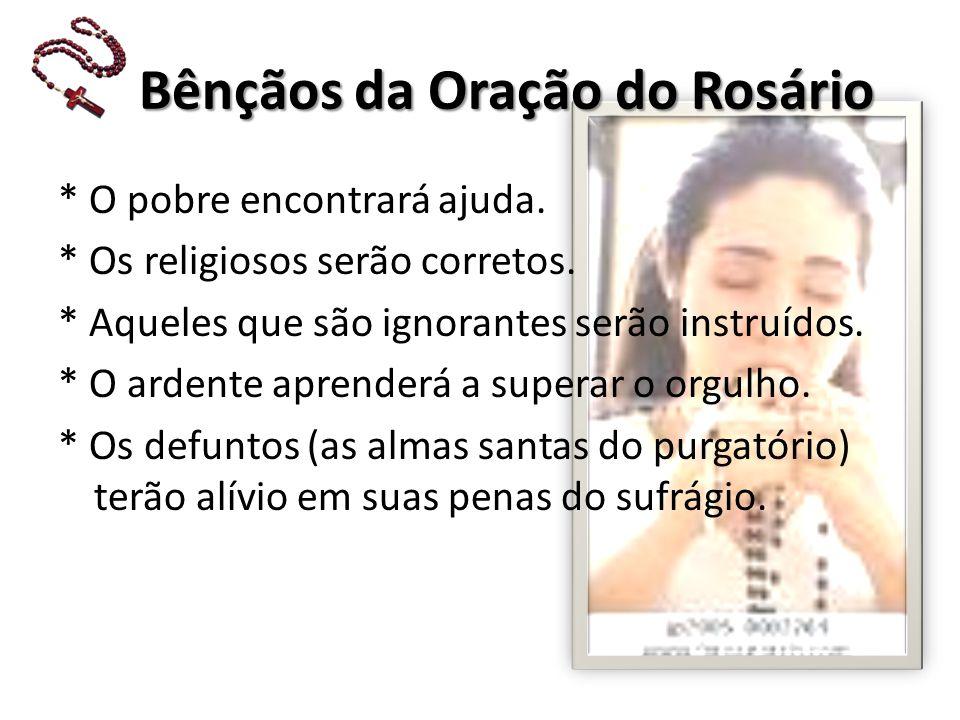 Bênçãos da Oração do Rosário Bênçãos da Oração do Rosário * O pobre encontrará ajuda.
