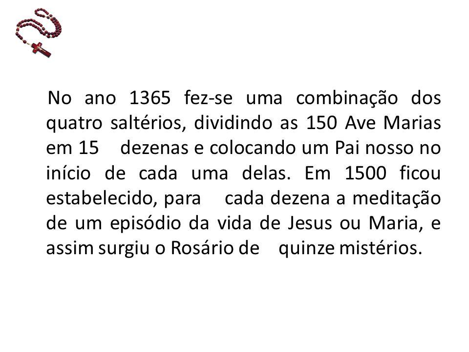 No ano 1365 fez-se uma combinação dos quatro saltérios, dividindo as 150 Ave Marias em 15 dezenas e colocando um Pai nosso no início de cada uma delas.