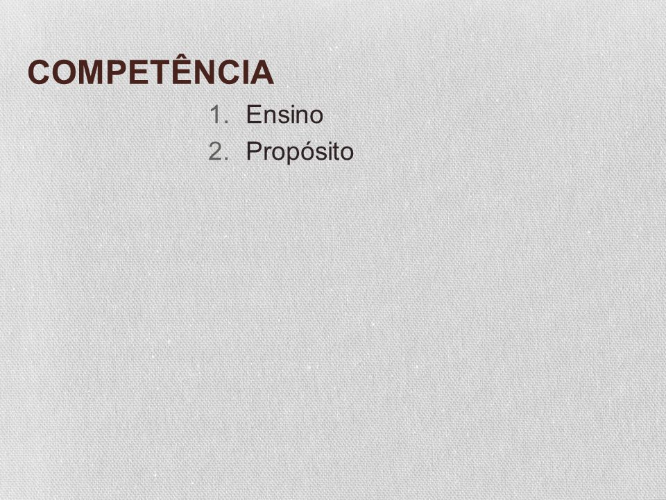 COMPETÊNCIA 1.Ensino 2.Propósito
