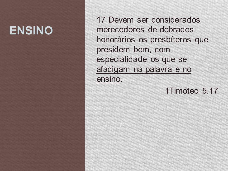 ENSINO 17 Devem ser considerados merecedores de dobrados honorários os presbíteros que presidem bem, com especialidade os que se afadigam na palavra e