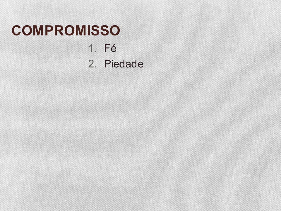 COMPROMISSO 1.Fé 2.Piedade