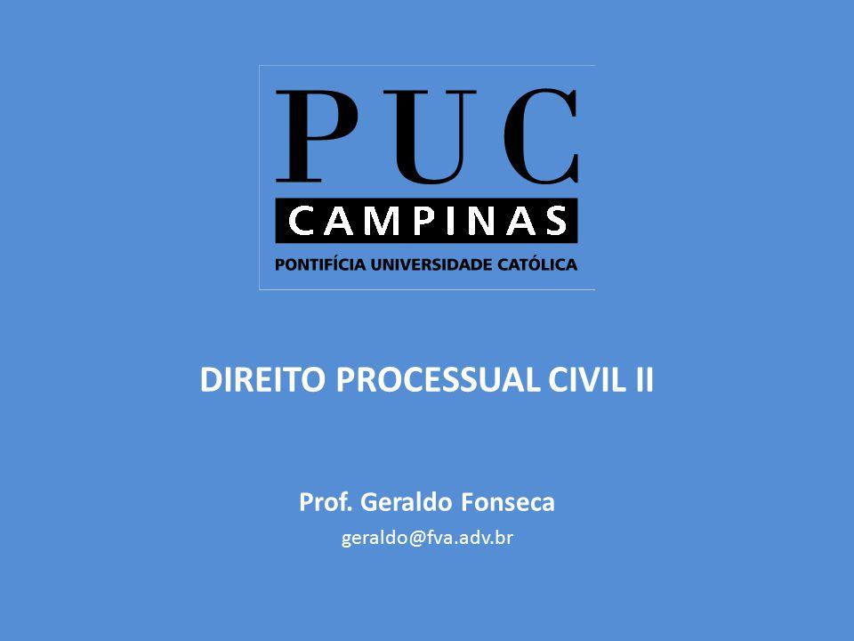 DIREITO PROCESSUAL CIVIL II Prof. Geraldo Fonseca geraldo@fva.adv.br