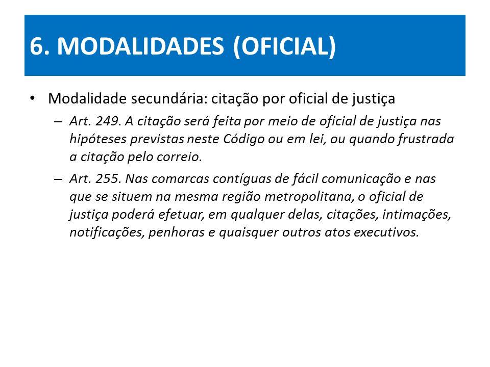 6.MODALIDADES (OFICIAL) Modalidade secundária: citação por oficial de justiça – Art.