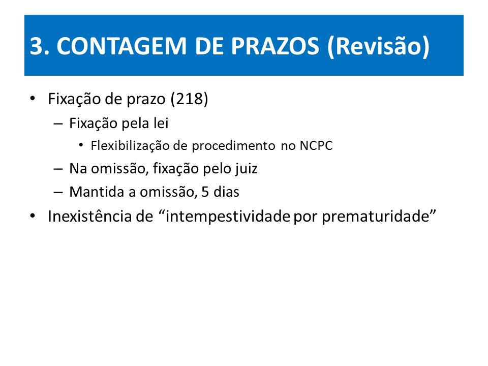 3. CONTAGEM DE PRAZOS (Revisão) Fixação de prazo (218) – Fixação pela lei Flexibilização de procedimento no NCPC – Na omissão, fixação pelo juiz – Man