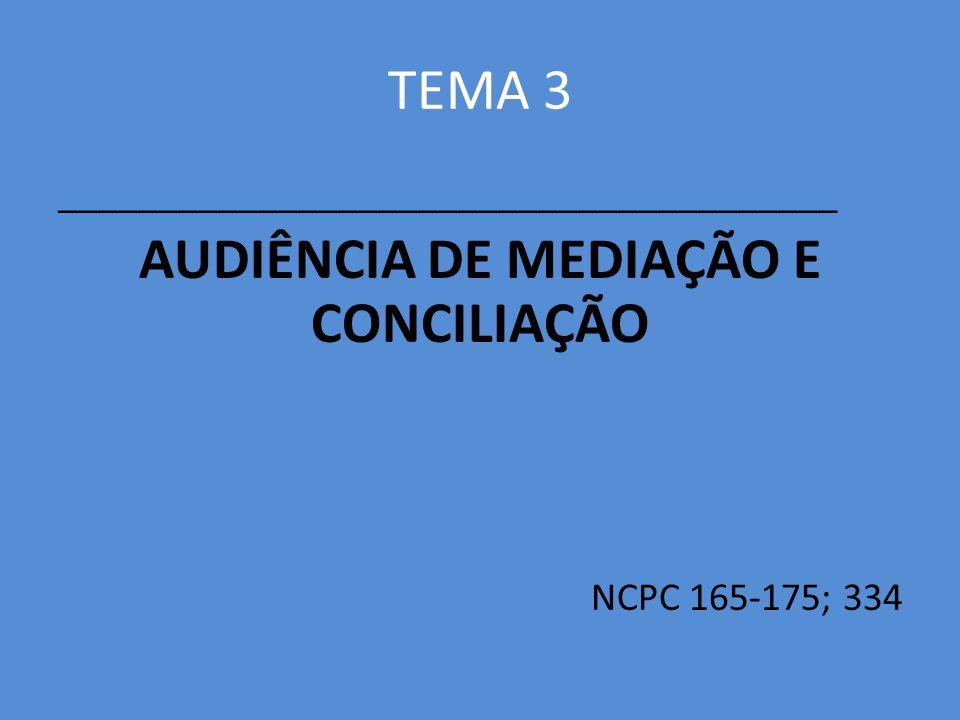 TEMA 3 _______________________________________ AUDIÊNCIA DE MEDIAÇÃO E CONCILIAÇÃO NCPC 165-175; 334