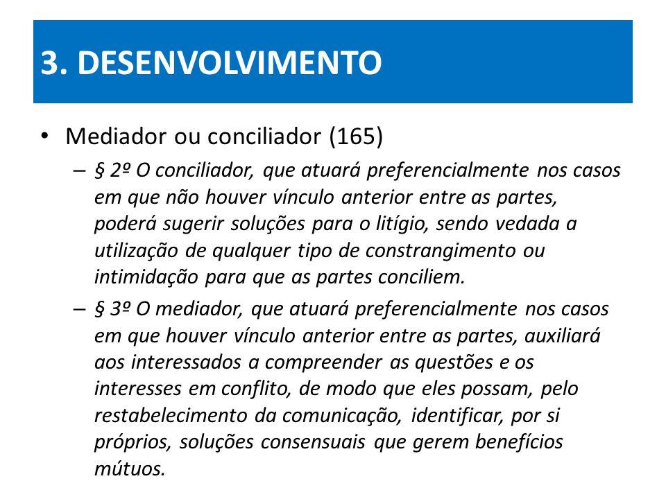 3. DESENVOLVIMENTO Mediador ou conciliador (165) – § 2º O conciliador, que atuará preferencialmente nos casos em que não houver vínculo anterior entre