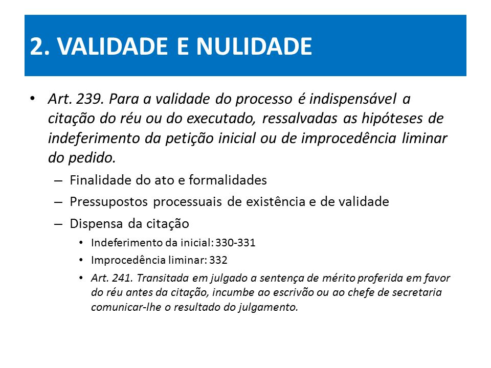 2.VALIDADE E NULIDADE Art. 239. Para a validade do processo...