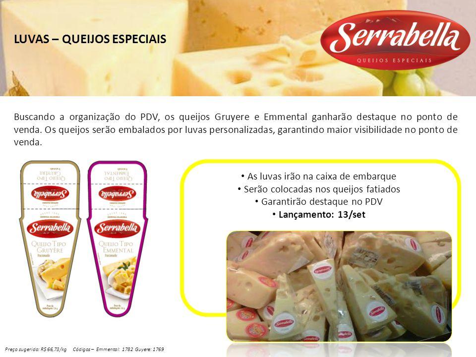 LUVAS – QUEIJOS ESPECIAIS Buscando a organização do PDV, os queijos Gruyere e Emmental ganharão destaque no ponto de venda. Os queijos serão embalados