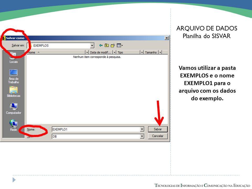 ARQUIVO DE DADOS Planilha do SISVAR Vamos utilizar a pasta EXEMPLOS e o nome EXEMPLO1 para o arquivo com os dados do exemplo.