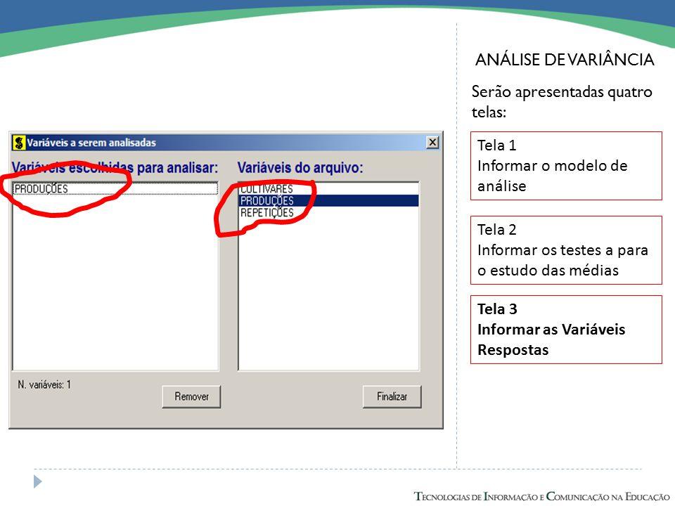 ANÁLISE DE VARIÂNCIA Serão apresentadas quatro telas: Tela 1 Informar o modelo de análise Tela 2 Informar os testes a para o estudo das médias Tela 3