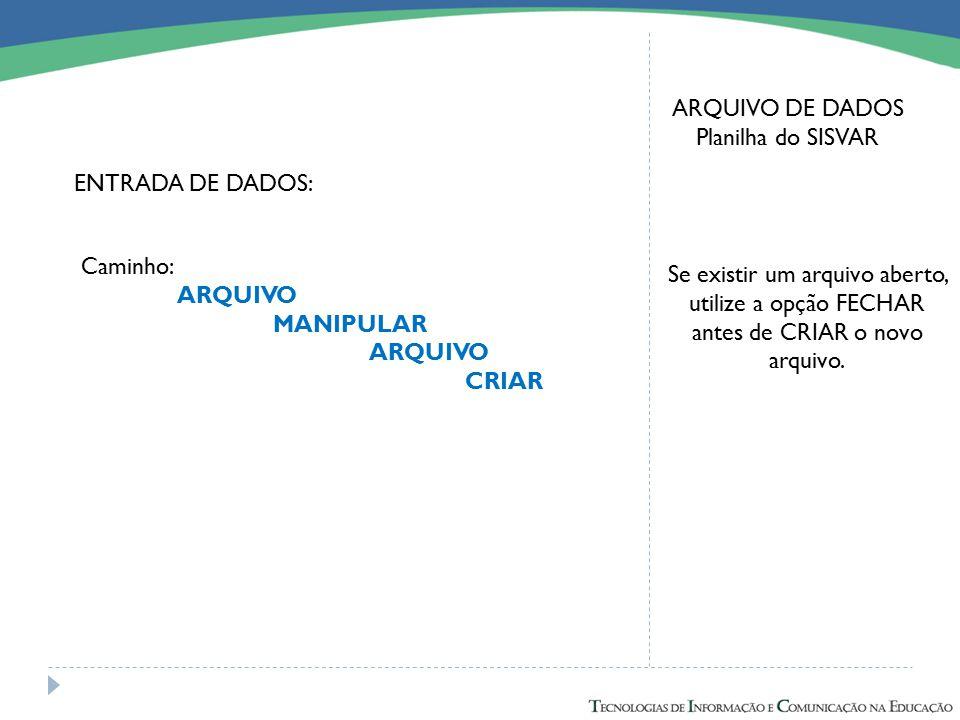 ARQUIVO DE DADOS Planilha do SISVAR ENTRADA DE DADOS: Caminho: ARQUIVO MANIPULAR ARQUIVO CRIAR Se existir um arquivo aberto, utilize a opção FECHAR an