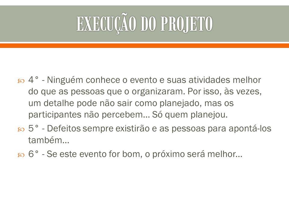 4° - Ninguém conhece o evento e suas atividades melhor do que as pessoas que o organizaram. Por isso, às vezes, um detalhe pode não sair como planej