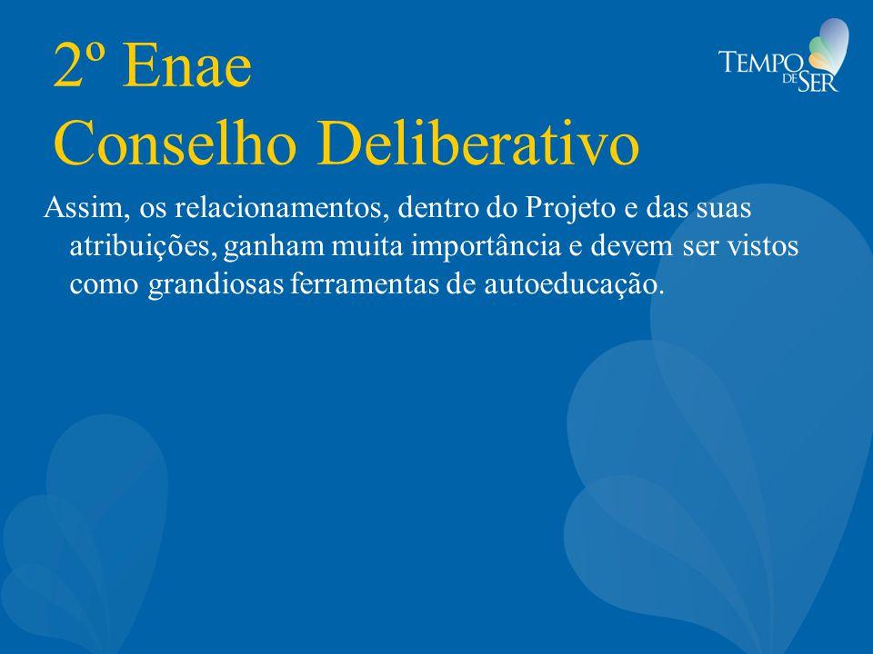 2º Enae Conselho Deliberativo Assim, os relacionamentos, dentro do Projeto e das suas atribuições, ganham muita importância e devem ser vistos como gr