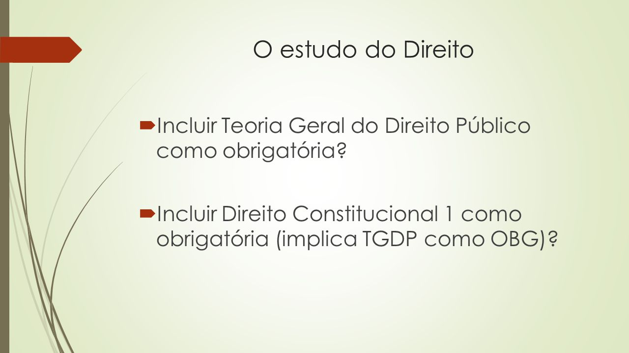 O estudo do Direito  Incluir Teoria Geral do Direito Público como obrigatória.