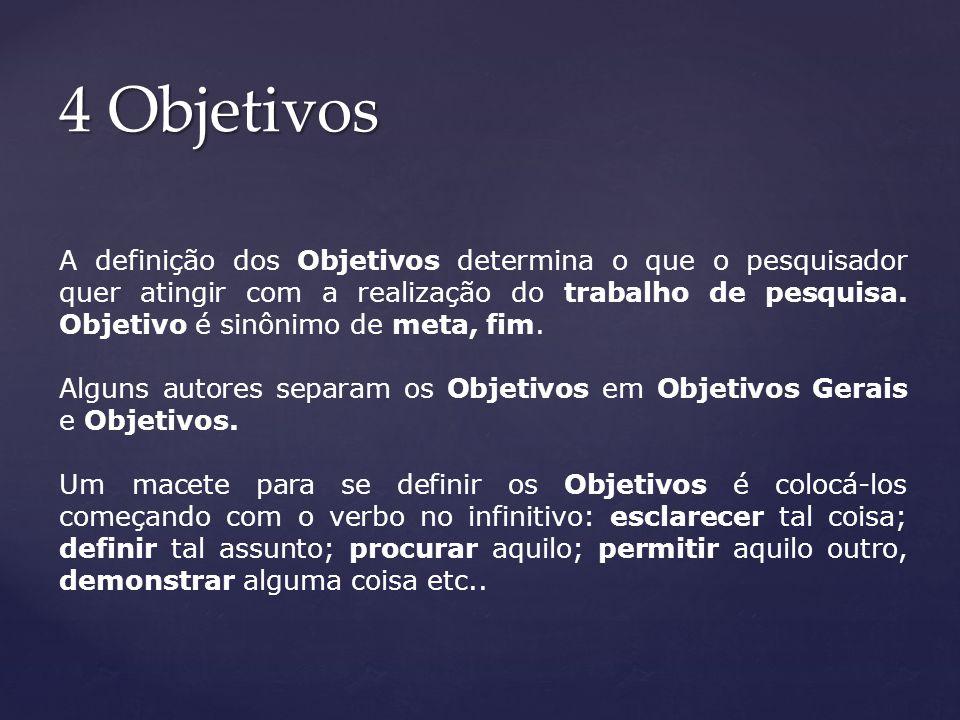 A definição dos Objetivos determina o que o pesquisador quer atingir com a realização do trabalho de pesquisa. Objetivo é sinônimo de meta, fim. Algun