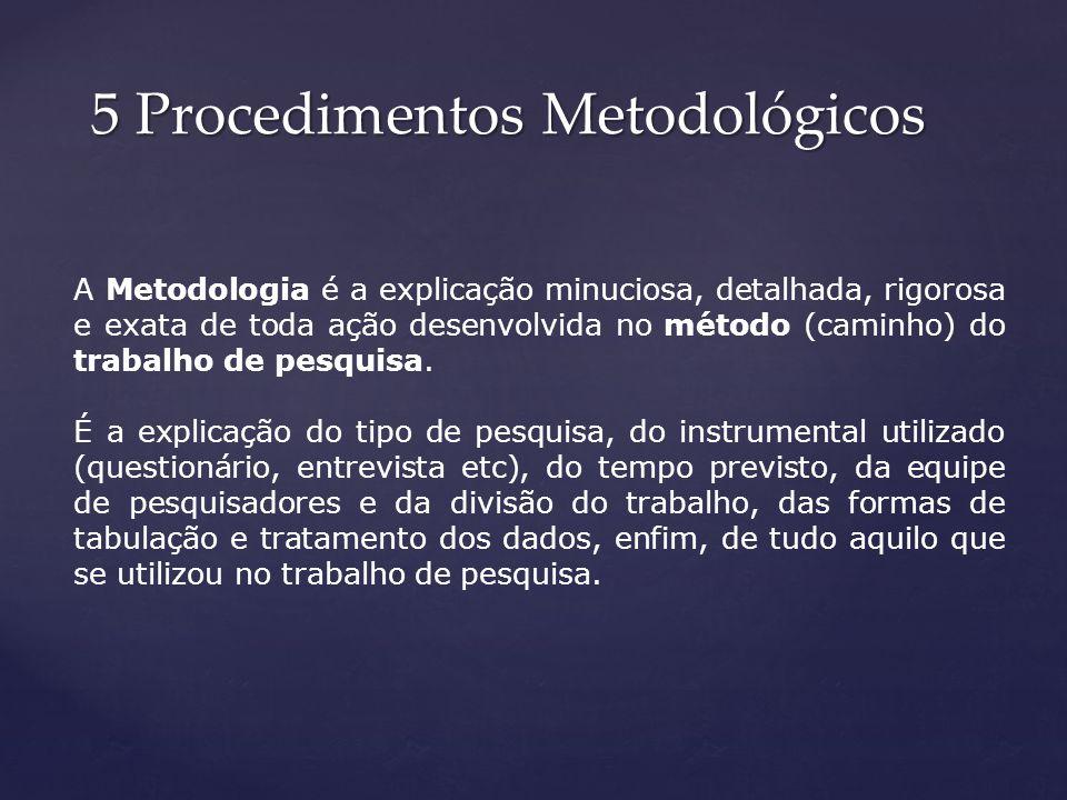 A Metodologia é a explicação minuciosa, detalhada, rigorosa e exata de toda ação desenvolvida no método (caminho) do trabalho de pesquisa. É a explica