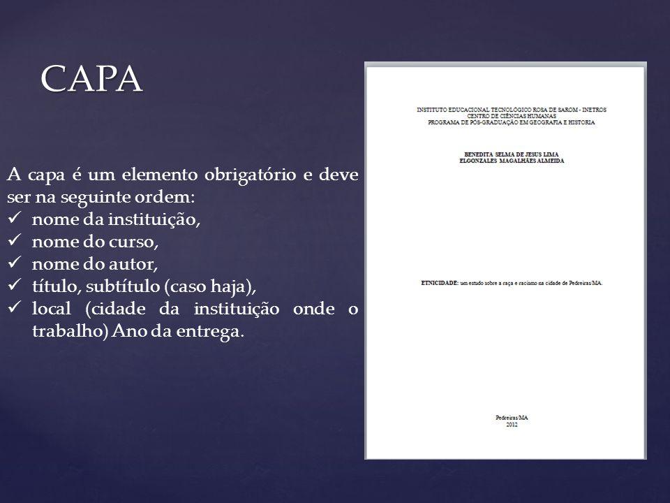 CAPA A capa é um elemento obrigatório e deve ser na seguinte ordem: nome da instituição, nome do curso, nome do autor, título, subtítulo (caso haja),