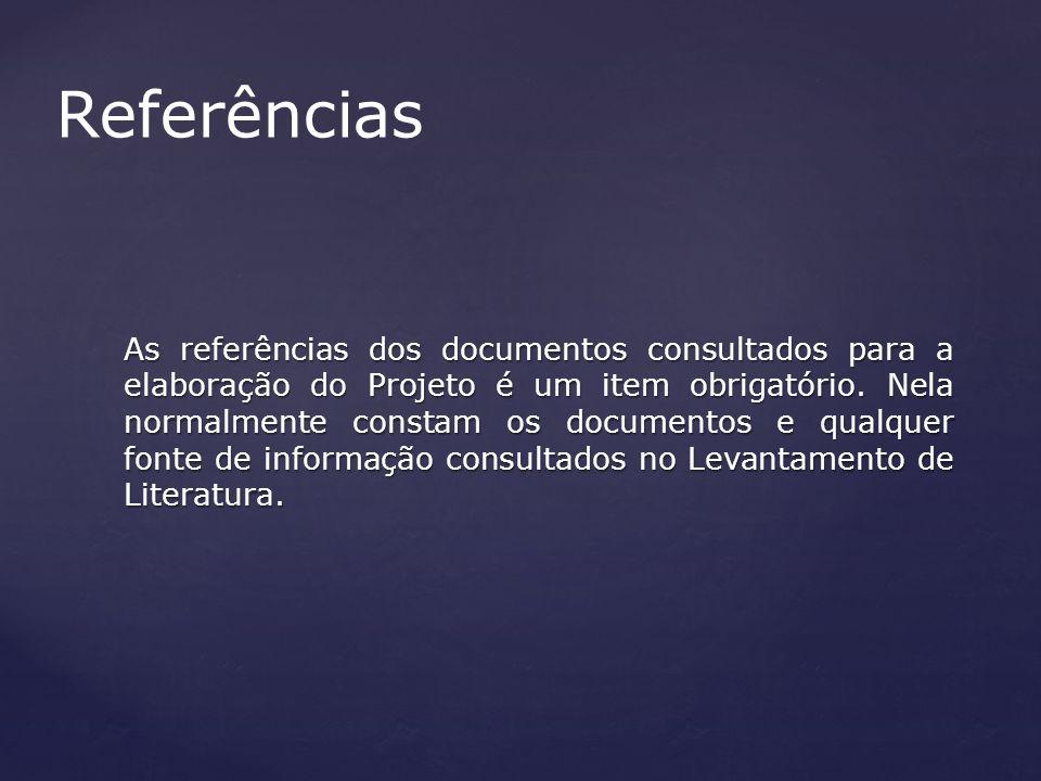 As referências dos documentos consultados para a elaboração do Projeto é um item obrigatório. Nela normalmente constam os documentos e qualquer fonte