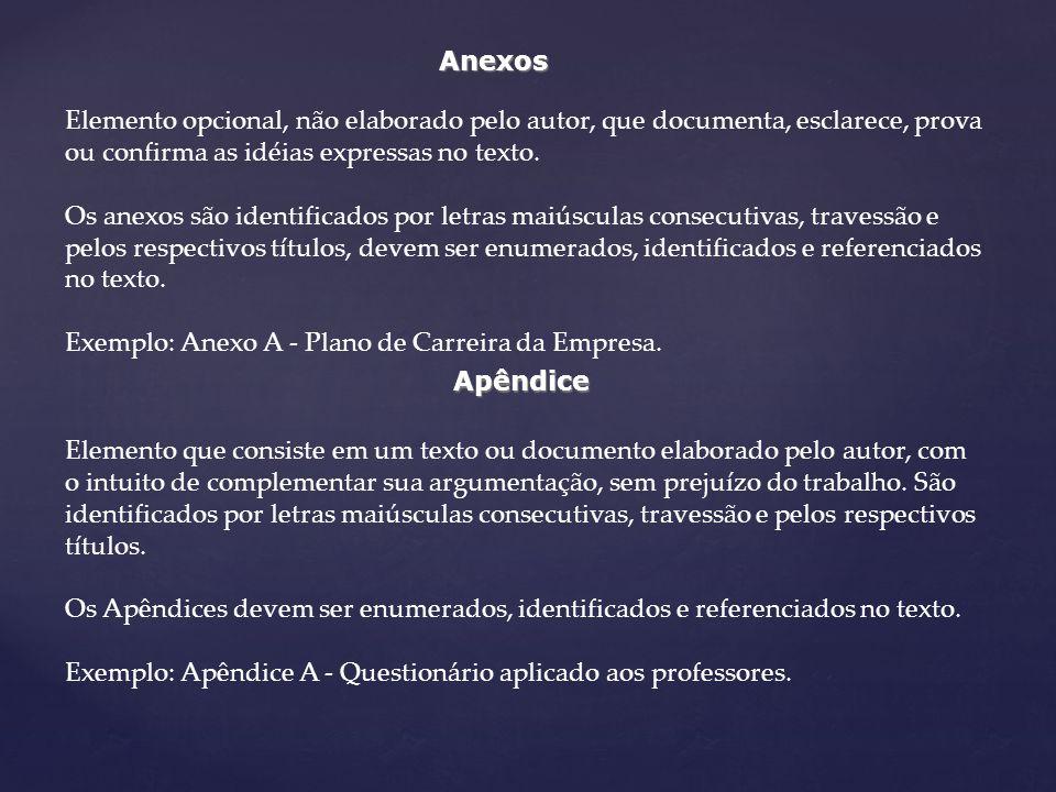 Anexos Apêndice Elemento que consiste em um texto ou documento elaborado pelo autor, com o intuito de complementar sua argumentação, sem prejuízo do t