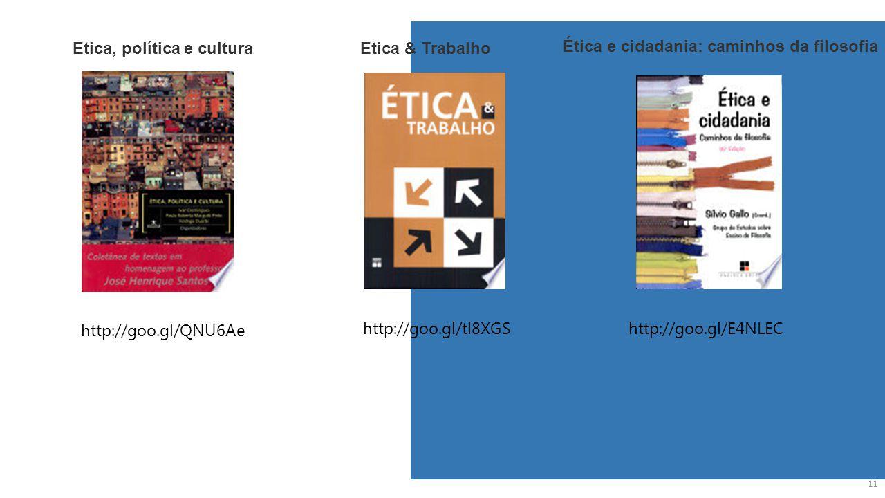 11 Etica, política e cultura http://goo.gl/QNU6Ae Etica & Trabalho http://goo.gl/tl8XGShttp://goo.gl/E4NLEC Ética e cidadania: caminhos da filosofia