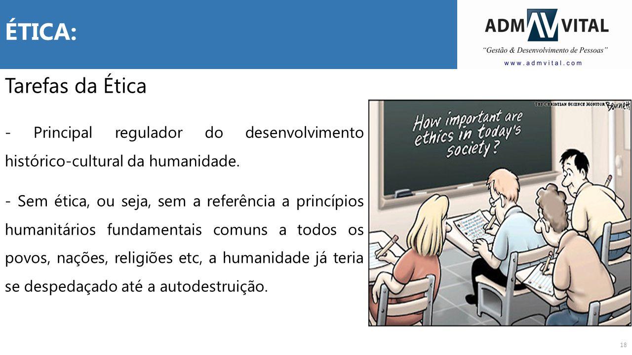 18 ÉTICA: Tarefas da Ética - Principal regulador do desenvolvimento histórico-cultural da humanidade. - Sem ética, ou seja, sem a referência a princíp