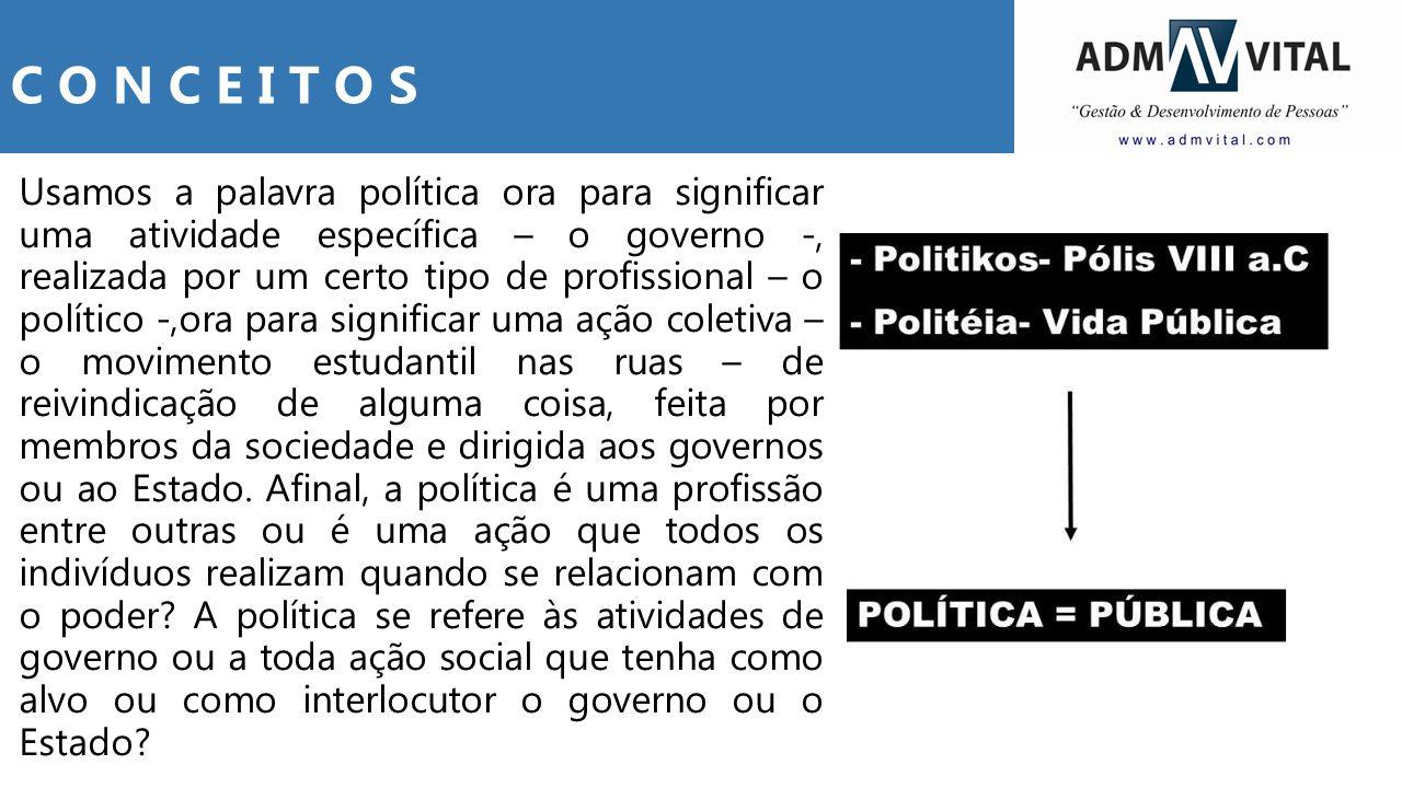 Usamos a palavra política ora para significar uma atividade específica – o governo -, realizada por um certo tipo de profissional – o político -,ora p