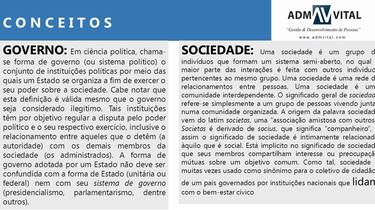 GOVERNO: Em ciência política, chama- se forma de governo (ou sistema político) o conjunto de instituições políticas por meio das quais um Estado se or