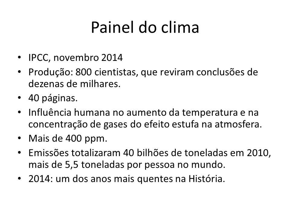 Painel do clima IPCC, novembro 2014 Produção: 800 cientistas, que reviram conclusões de dezenas de milhares. 40 páginas. Influência humana no aumento