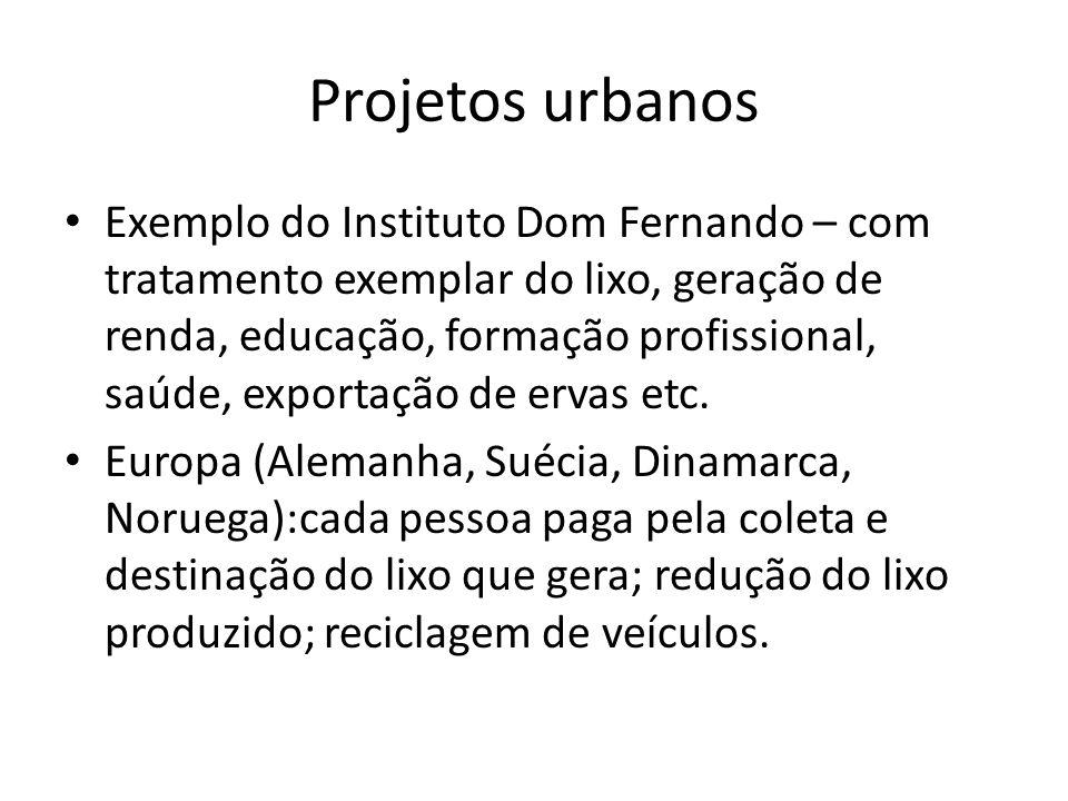 Projetos urbanos Exemplo do Instituto Dom Fernando – com tratamento exemplar do lixo, geração de renda, educação, formação profissional, saúde, exportação de ervas etc.