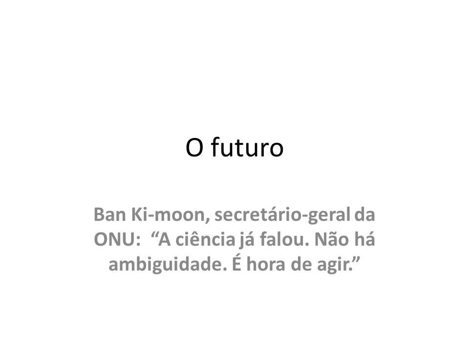 O futuro Ban Ki-moon, secretário-geral da ONU: A ciência já falou.