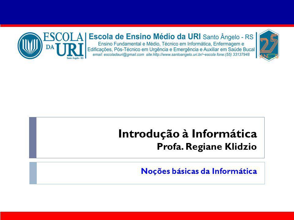 Introdução à Informática Profa. Regiane Klidzio Noções básicas da Informática