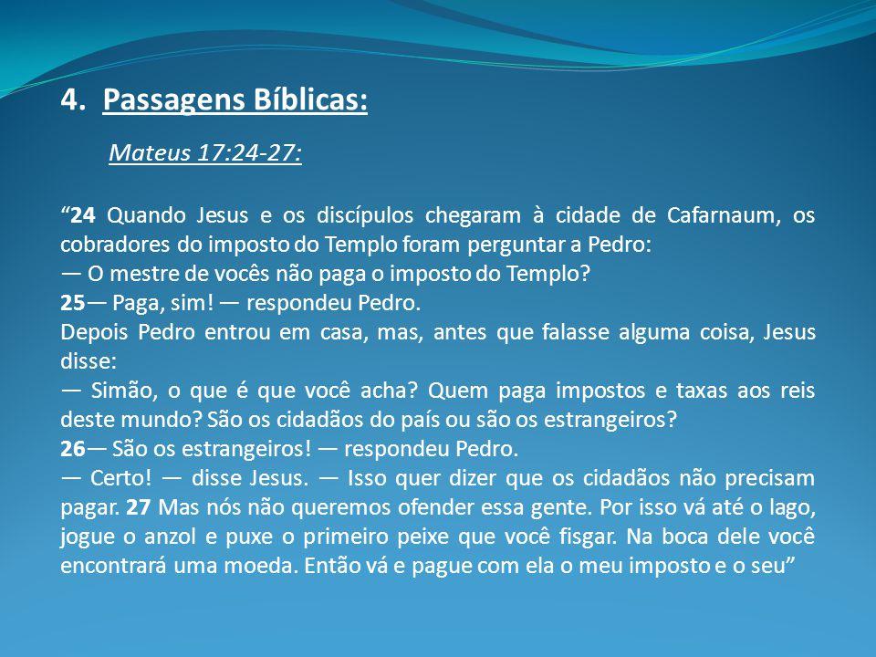 """4. Passagens Bíblicas: Mateus 17:24-27: """"24 Quando Jesus e os discípulos chegaram à cidade de Cafarnaum, os cobradores do imposto do Templo foram perg"""