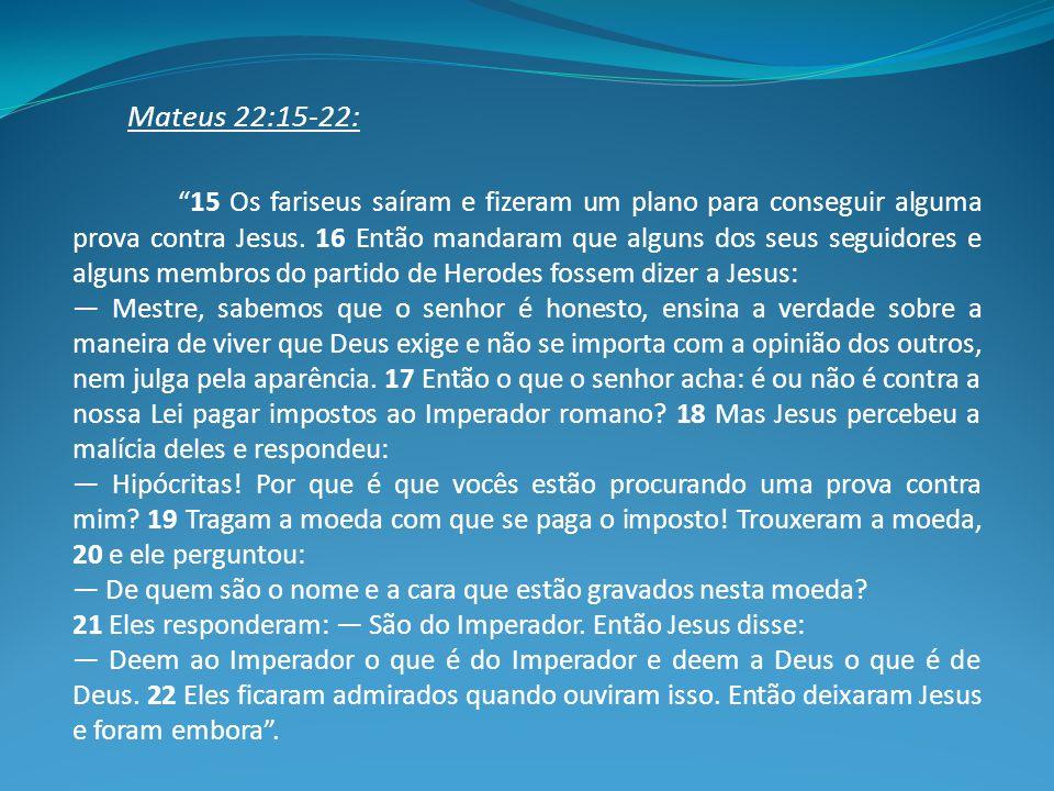 Mateus 22:15-22: 15 Os fariseus saíram e fizeram um plano para conseguir alguma prova contra Jesus.