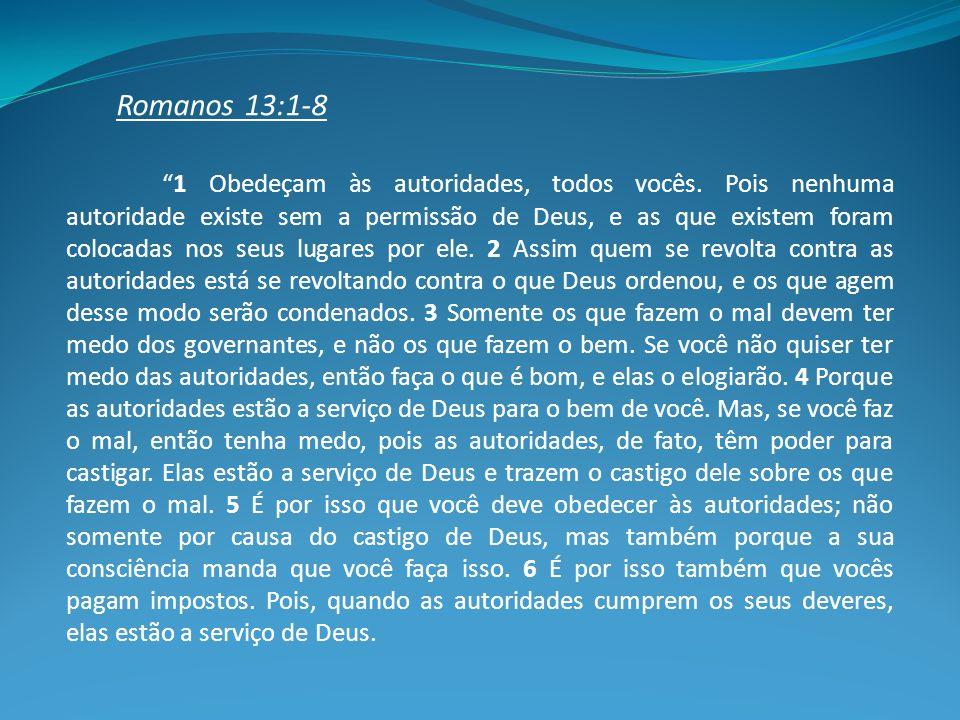 Romanos 13:1-8 1 Obedeçam às autoridades, todos vocês.