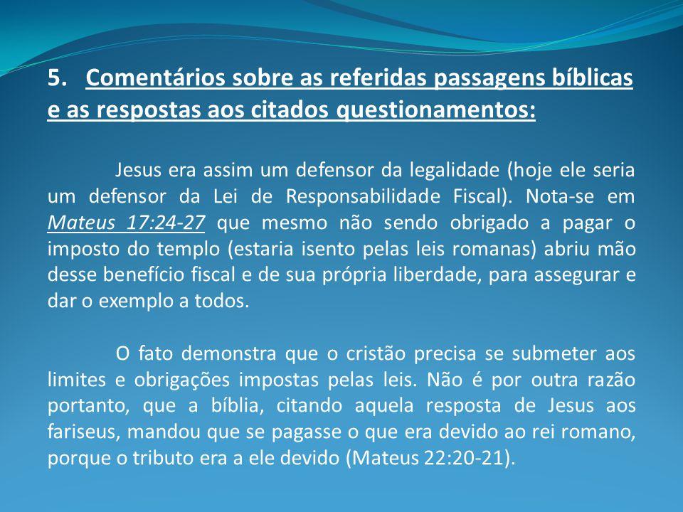 5. Comentários sobre as referidas passagens bíblicas e as respostas aos citados questionamentos: Jesus era assim um defensor da legalidade (hoje ele s