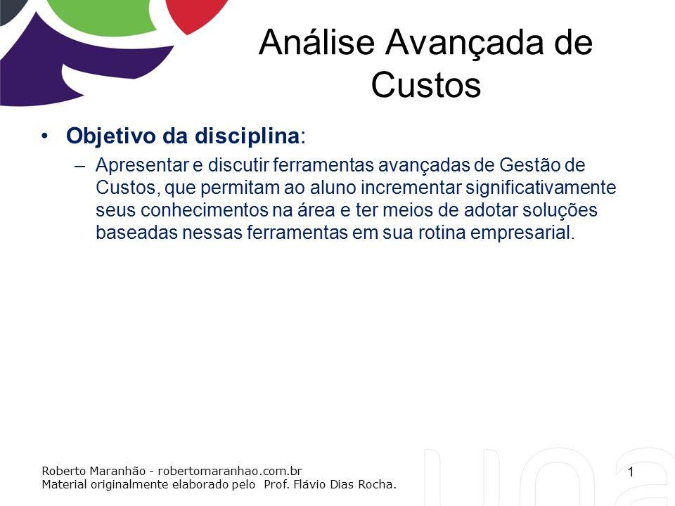 Análise Avançada de Custos Objetivo da disciplina: –Apresentar e discutir ferramentas avançadas de Gestão de Custos, que permitam ao aluno incrementar