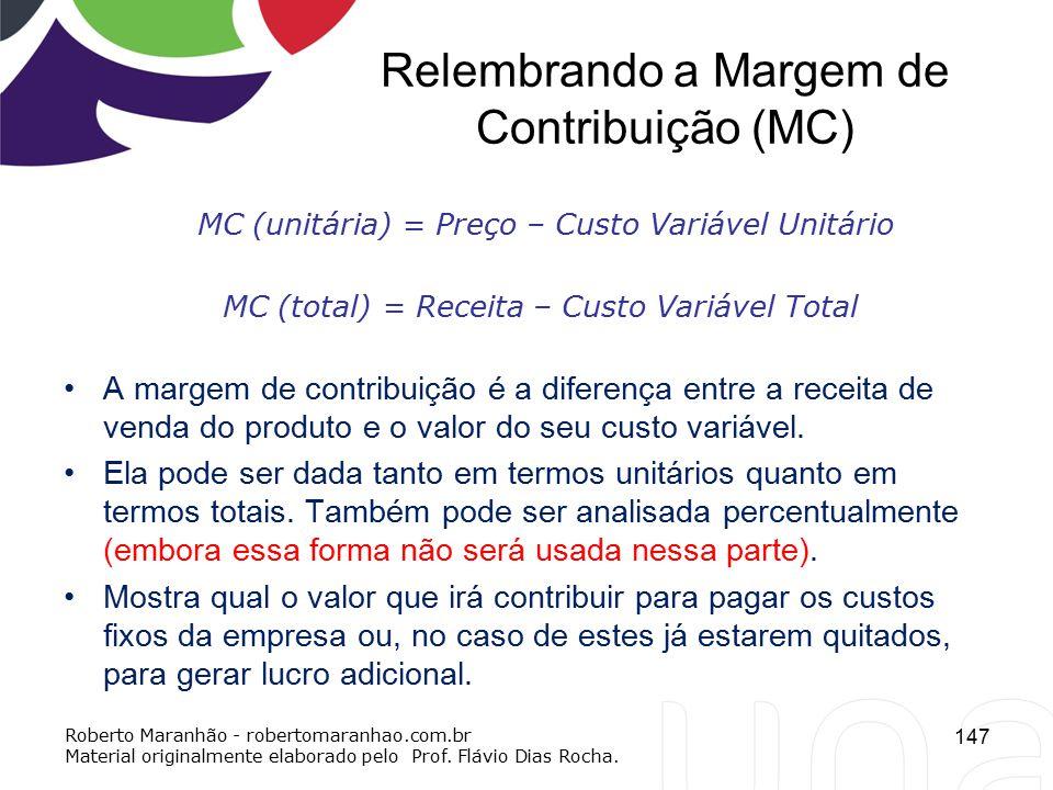 Relembrando a Margem de Contribuição (MC) A margem de contribuição é a diferença entre a receita de venda do produto e o valor do seu custo variável.