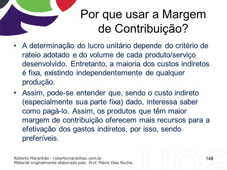 Por que usar a Margem de Contribuição? A determinação do lucro unitário depende do critério de rateio adotado e do volume de cada produto/serviço dese