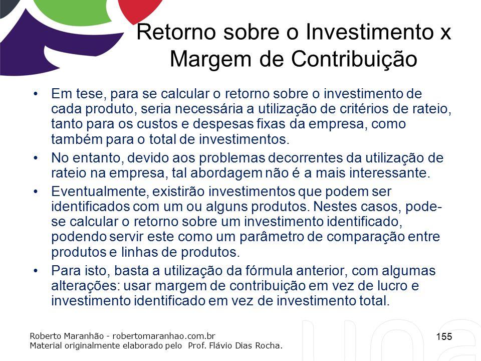 Retorno sobre o Investimento x Margem de Contribuição Em tese, para se calcular o retorno sobre o investimento de cada produto, seria necessária a uti