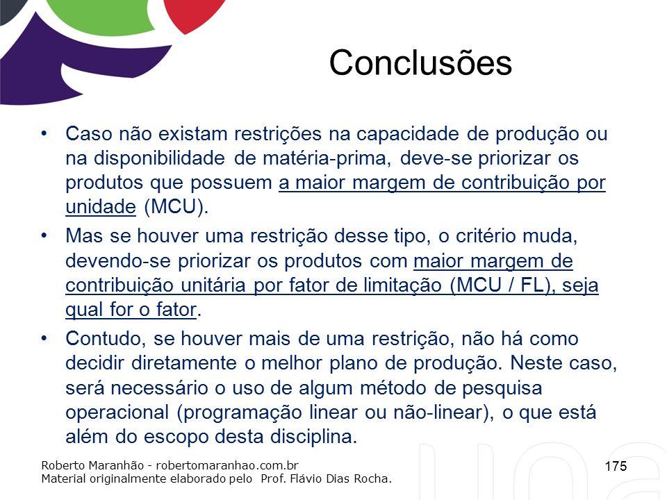 Conclusões Caso não existam restrições na capacidade de produção ou na disponibilidade de matéria-prima, deve-se priorizar os produtos que possuem a m