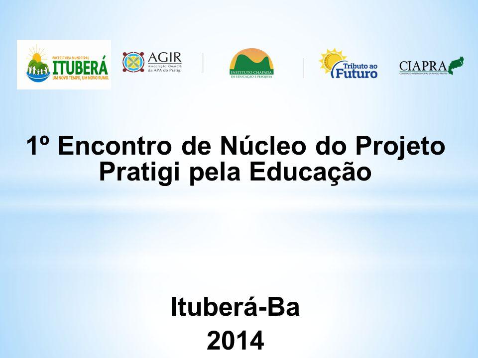 1º Encontro de Núcleo do Projeto Pratigi pela Educação Ituberá-Ba 2014