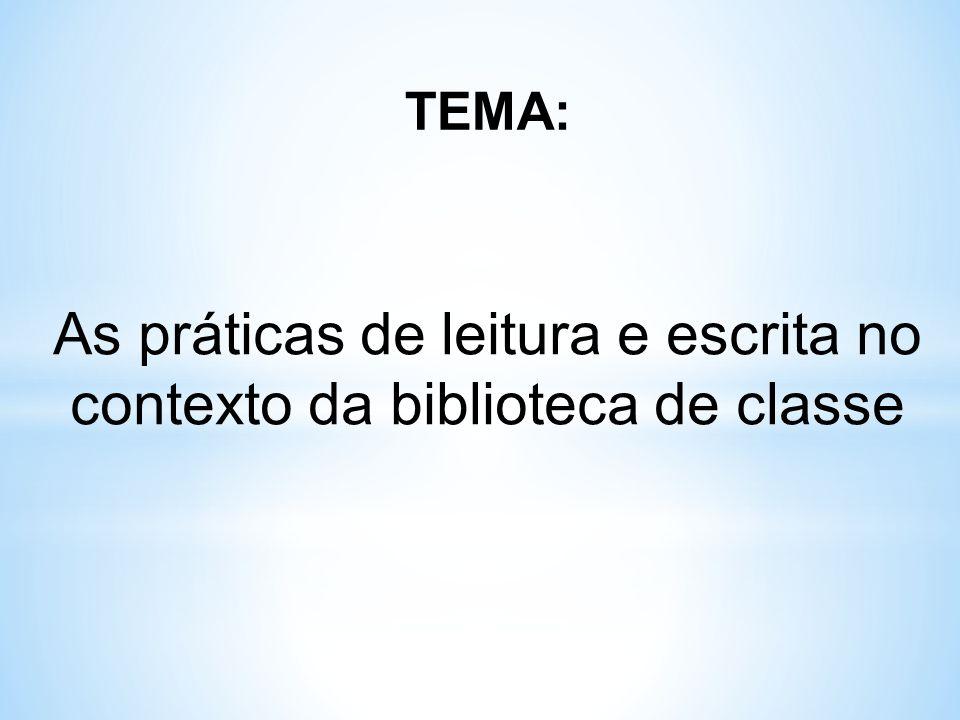 As práticas de leitura e escrita no contexto da biblioteca de classe TEMA: