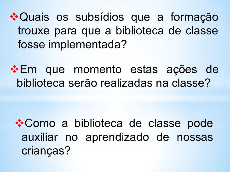  Quais os subsídios que a formação trouxe para que a biblioteca de classe fosse implementada?  Em que momento estas ações de biblioteca serão realiz