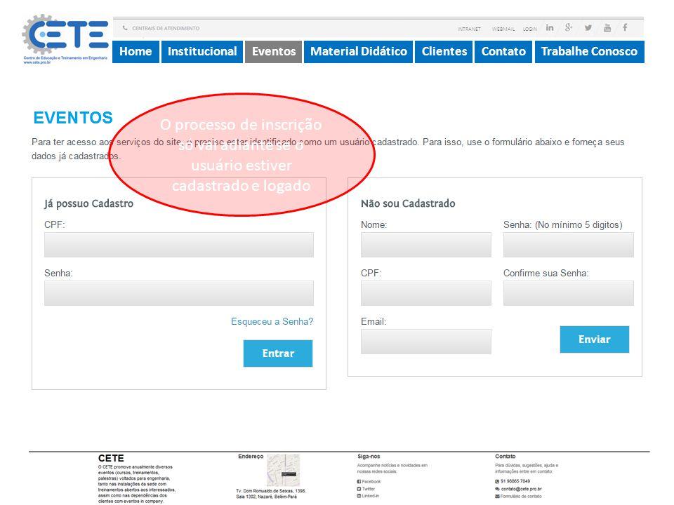 InstitucionalMaterial DidáticoContatoEventosTrabalhe ConoscoHomeClientes INTRANET WEBMAIL LOGIN O processo de inscrição só vai adiante se o usuário es