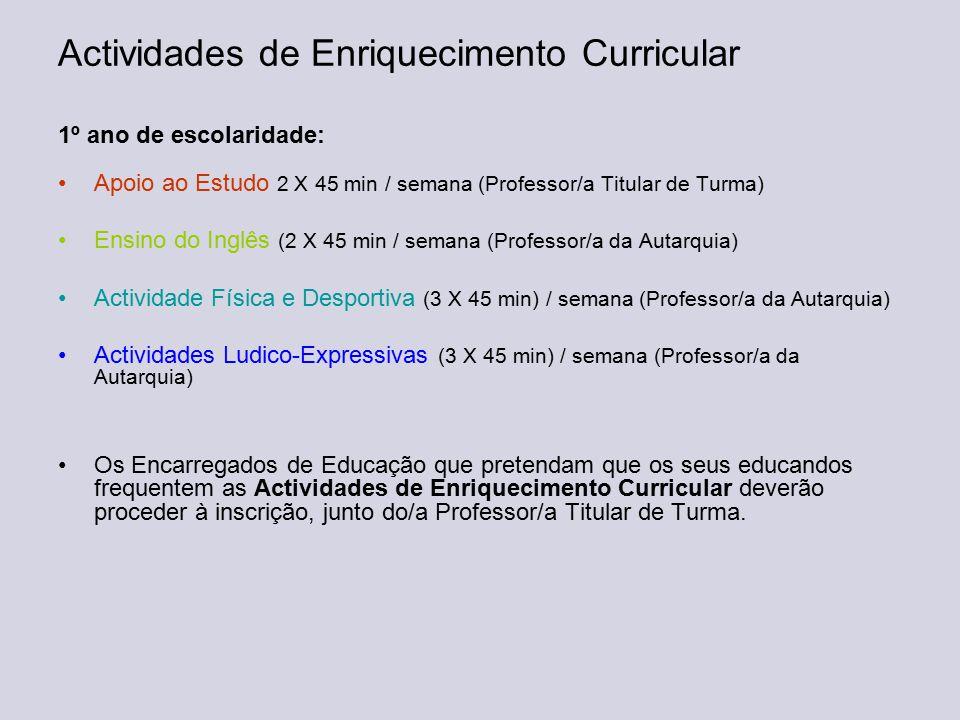 Actividades de Enriquecimento Curricular 1º ano de escolaridade: Apoio ao Estudo 2 X 45 min / semana (Professor/a Titular de Turma) Ensino do Inglês (
