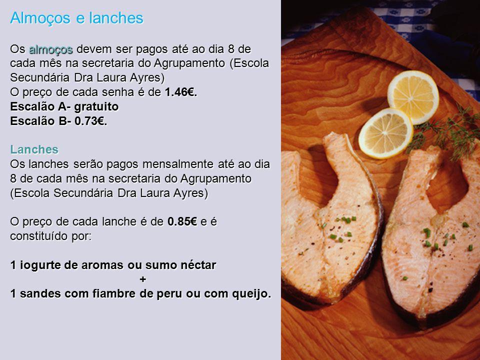 Almoços e lanches Os almoços devem ser pagos até ao dia 8 de cada mês na secretaria do Agrupamento (Escola Secundária Dra Laura Ayres) O preço de cada