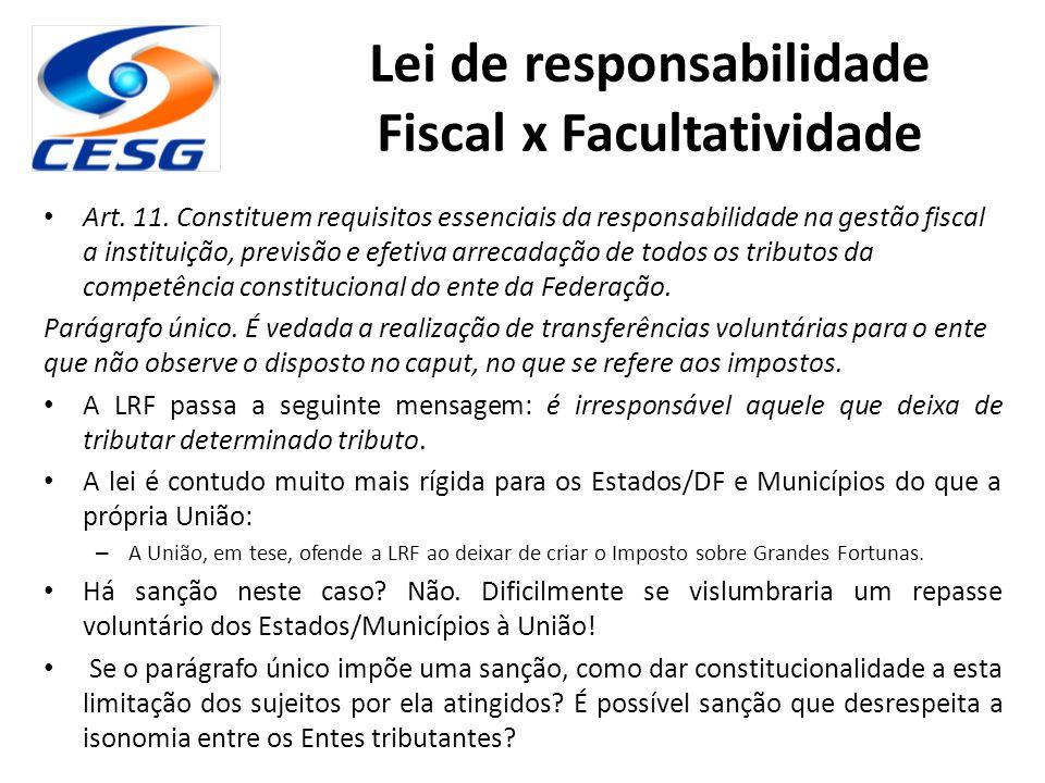 Art. 11. Constituem requisitos essenciais da responsabilidade na gestão fiscal a instituição, previsão e efetiva arrecadação de todos os tributos da c