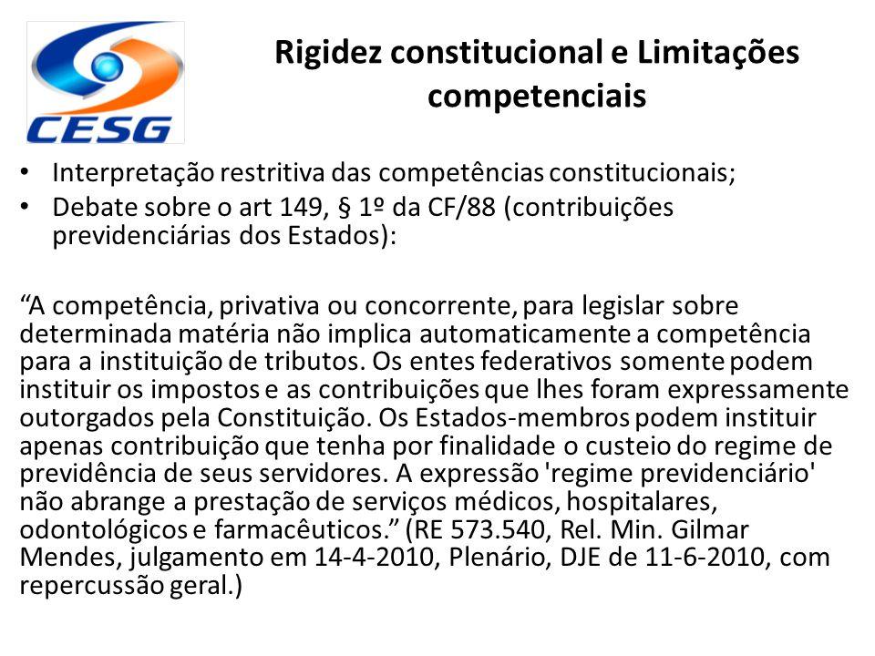 """Interpretação restritiva das competências constitucionais; Debate sobre o art 149, § 1º da CF/88 (contribuições previdenciárias dos Estados): """"A compe"""