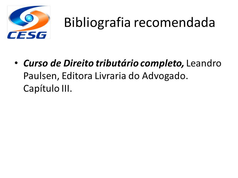 Bibliografia recomendada Curso de Direito tributário completo, Leandro Paulsen, Editora Livraria do Advogado. Capítulo III.