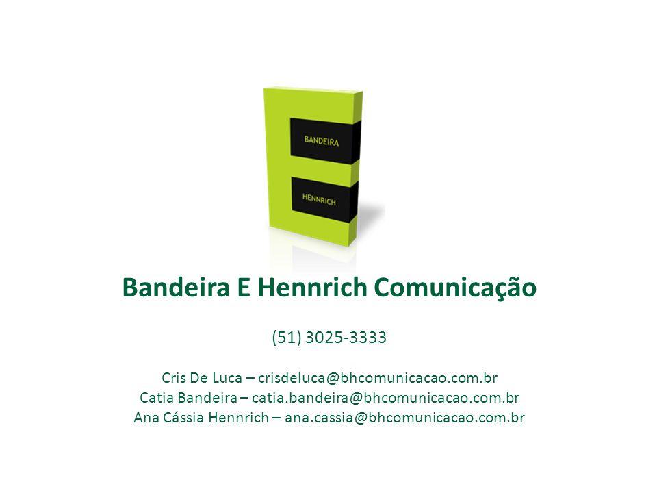 Bandeira E Hennrich Comunicação (51) 3025-3333 Cris De Luca – crisdeluca@bhcomunicacao.com.br Catia Bandeira – catia.bandeira@bhcomunicacao.com.br Ana Cássia Hennrich – ana.cassia@bhcomunicacao.com.br